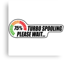 Turbo Spooling - Please Wait... Canvas Print