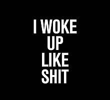 I woke up like shit by RexLambo
