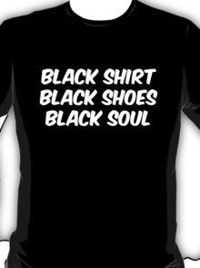 Black Shirt, Black Shoes, Black Soul T-Shirt