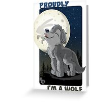 Proudly I'm a wolf Greeting Card