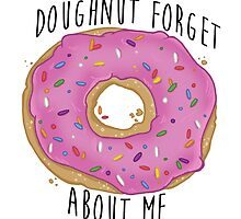 Doughnut Forget About Me. by Avery Muether