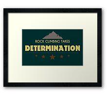 Rock Climbing Takes Determanation Framed Print