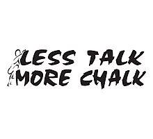 Rock Climbing Less Talk More Chalk Photographic Print