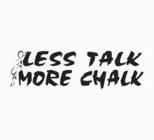 Rock Climbing Less Talk More Chalk by SportsT-Shirts