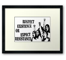 RESPECT EXISTENCE OR EXPECT RESISTANCE  Framed Print