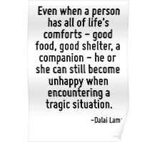 Even when a person has all of life's comforts - good food, good shelter, a companion - he or she can still become unhappy when encountering a tragic situation. Poster
