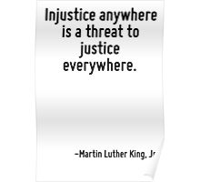 Injustice anywhere is a threat to justice everywhere. Poster