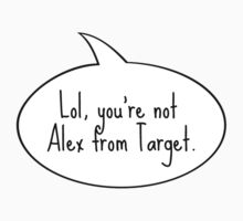 Lol, You're Not Alex from Target by UzStore