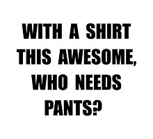 Awesome Shirt No Pants by TheBestStore