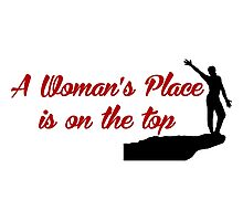 Rock Climbing A Woman's Place Is On The Top Photographic Print