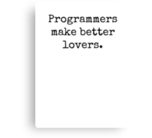 Programmers Make Better Lovers Canvas Print