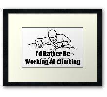 Rock Climbing I'd Rather Be Working At Climbing Framed Print