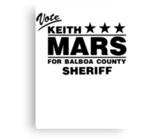 Keith Mars for Sheriff (Black) Canvas Print