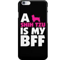 A SHIH TZU IS MY BFF iPhone Case/Skin