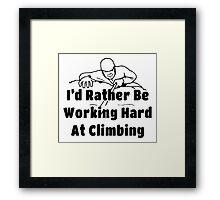 Rock Climbing I'd Rather Be Working Hard At Climbing Framed Print
