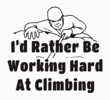 Rock Climbing I'd Rather Be Working Hard At Climbing by SportsT-Shirts