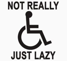 Not really handicapped just lazy - funny t-shirt.png by redbuble2014