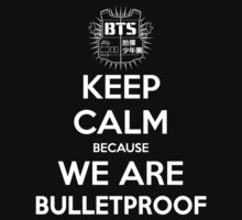 BTS - Keep Calm Because We Are Bulletproof (White) by kuchizuken