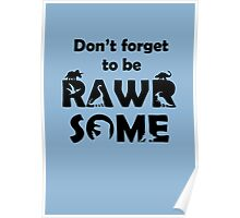 Don't Forget To Be Rawrsome (Dinosaurs) Poster