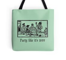 Party like it's 1699  Tote Bag