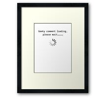 Geeky comment loading, Please wait.. Framed Print