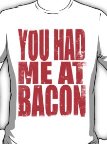 You Had Me At Bacon (RED) T-Shirt