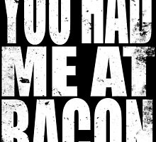 You Had Me At Bacon (WHITE) by Penelope Barbalios