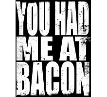 You Had Me At Bacon (WHITE) Photographic Print