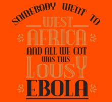 Somebody went to west africa and all we got was this lousy ebola by nektarinchen