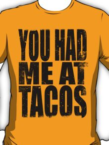 You Had Me At Tacos (BLACK) T-Shirt