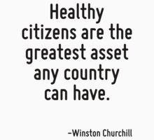 Healthy citizens are the greatest asset any country can have. by Quotr