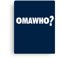 Omawho? Canvas Print