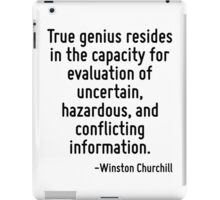 True genius resides in the capacity for evaluation of uncertain, hazardous, and conflicting information. iPad Case/Skin