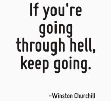 If you're going through hell, keep going. by Quotr