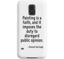 Painting is a faith, and it imposes the duty to disregard public opinion. Samsung Galaxy Case/Skin