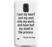 I put my heart and my soul into my work, and have lost my mind in the process. Samsung Galaxy Case/Skin