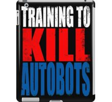 Training to KILL AUTOBOTS iPad Case/Skin
