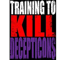 Training to KILL DECEPTICONS Photographic Print