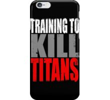 Training to KILL TITANS iPhone Case/Skin