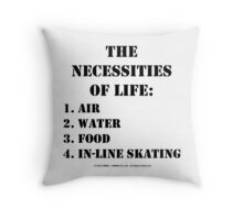 The Necessities Of Life: In-Line Skating - Black Text Throw Pillow