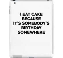 I eat cake because its somebody's birthday somewhere iPad Case/Skin