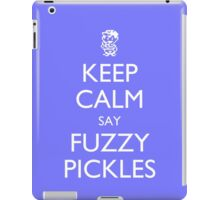 "Keep Calm Say, ""Fuzzy Pickles"" - Ness Design iPad Case/Skin"