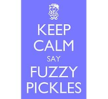 "Keep Calm Say, ""Fuzzy Pickles"" - Ness Design Photographic Print"
