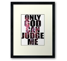 Only God Can Judge Me Framed Print
