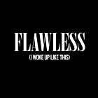 Flawless (I Woke Up Like This) by hipsterapparel