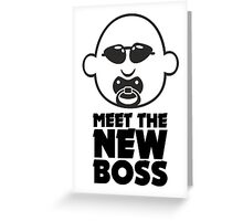 Meet The New Boss Greeting Card