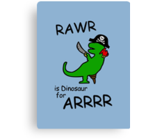 RAWR is Dinosaur for ARRR (Pirate Dinosaur) Canvas Print