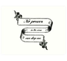 No Power In The 'Verse Can Stop Me Art Print