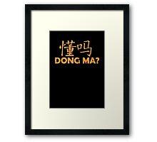 Dong Ma? Framed Print