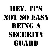 Hey, It's Not So Easy Being A Security Guard - Black Text by cmmei